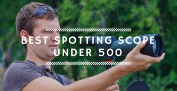 6 Best Spotting Scopes Under $500 in 2021