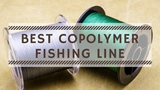 Best Copolymer Fishing Line