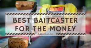 Best Baitcaster for the Money 2020