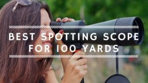 Best Spotting Scope for 100 Yards