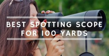 Best Spotting Scope for 100 Yards – Reviews and Buying Guide