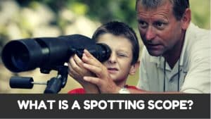 What is a Spotting Scope? (Part 1 of Spotting Scope Guide)