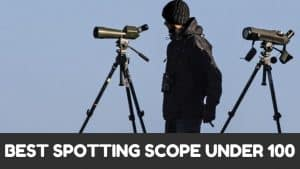 Best Spotting Scope Under 100 – Reviews & Buyer's Guide