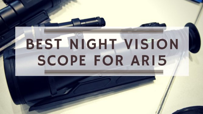 Best Night Vision Scope for AR15 in 2019 - Top 9 Reviews