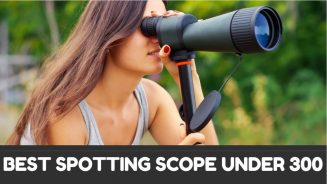 Best Spotting Scope Under 300