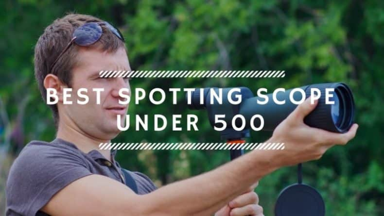 Best Spotting Scope Under 500 – Reviews & Buyer's Guide