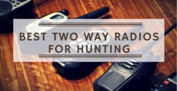 Best Two Way Radios for Hunting – Walkie Talkie Reviews & Buyer's Guide